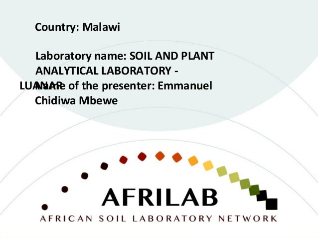 Laboratory name: SOIL AND PLANT ANALYTICAL LABORATORY - LUANAR Country: Malawi Name of the presenter: Emmanuel Chidiwa Mbe...