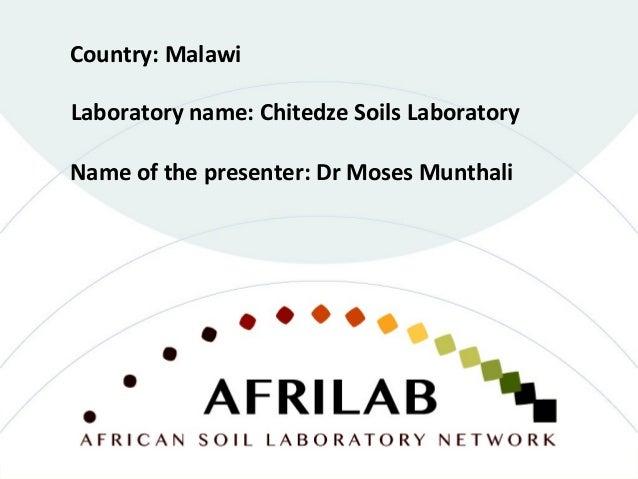 Laboratory name: Chitedze Soils Laboratory Country: Malawi Name of the presenter: Dr Moses Munthali