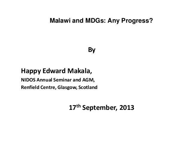Malawi and MDGs: Any Progress? By Happy Edward Makala, NIDOS Annual Seminar and AGM, Renfield Centre, Glasgow, Scotland 17...