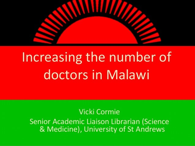 Increasing the number of doctors in Malawi Vicki Cormie Senior Academic Liaison Librarian (Science & Medicine), University...