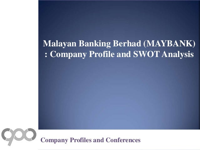 swot analysis of maybank Despite the problems involved in its use, swot (strengths-weaknesses- opportunities-threats) analysis remains a major strategic tool for listing the  strengths and.