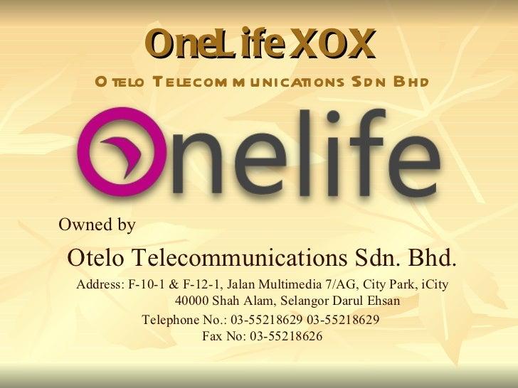 OneLife XOX Otelo Telecommunications Sdn Bhd Owned by  Otelo Telecommunications Sdn. Bhd. Address: F-10-1 & F-12-1, Jalan ...