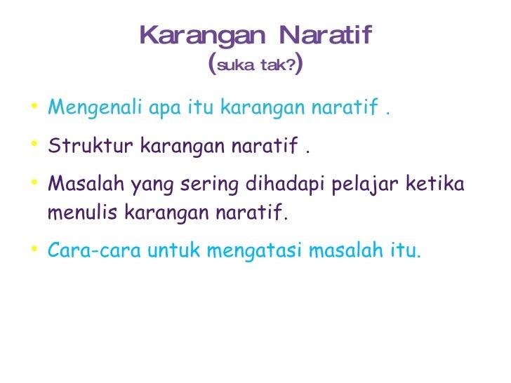 Karangan Naratif ( suka tak? ) <ul><li>Mengenali apa itu karangan naratif . </li></ul><ul><li>Struktur karangan naratif . ...