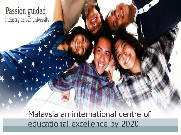Malaysia an international centre ofeducational excellence by 2020