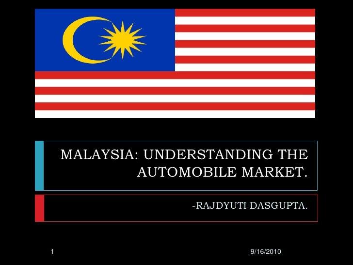 MALAYSIA: UNDERSTANDING THE AUTOMOBILE MARKET.<br />-RAJDYUTI DASGUPTA.<br />9/15/2010<br />1<br />