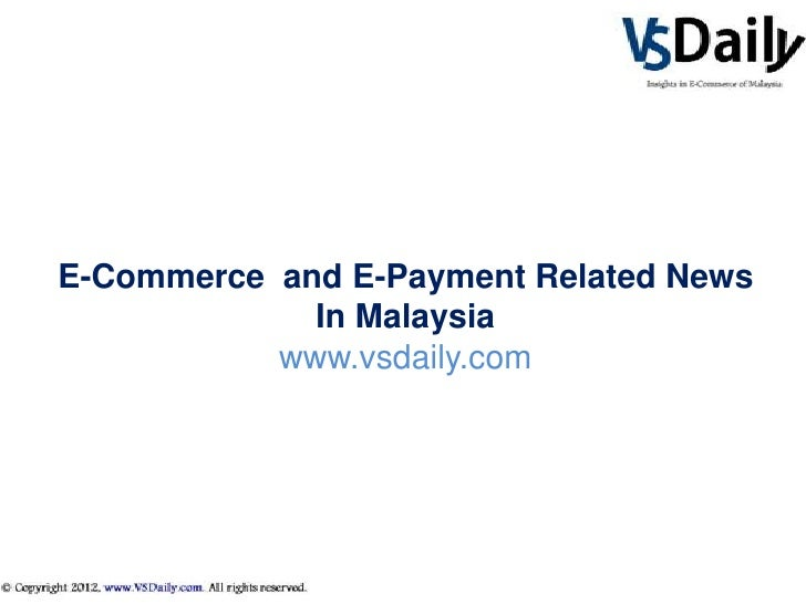 E-Commerce and E-Payment Related News             In Malaysia           www.vsdaily.com