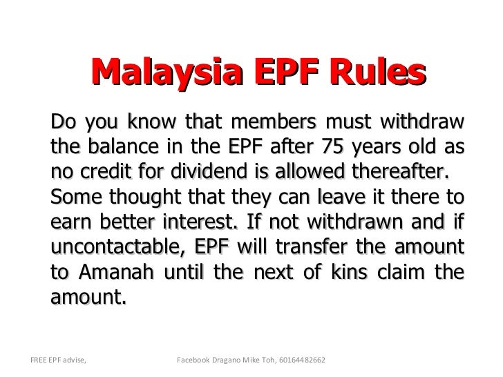 Malaysia EPF Rules Do you know that members must withdraw the balance in the EPF after 75 years old as no credit for divid...