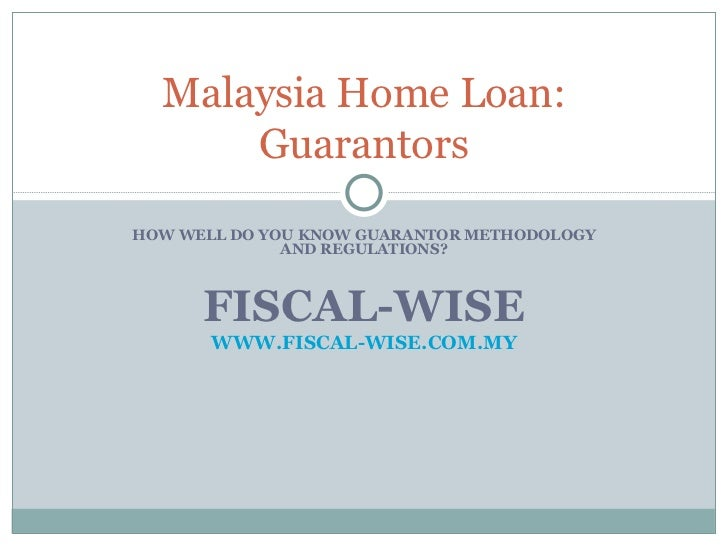 HOW WELL DO YOU KNOW GUARANTOR METHODOLOGY AND REGULATIONS?<br />Malaysia Home Loan<br />http://malaysialoan.com.my/catego...