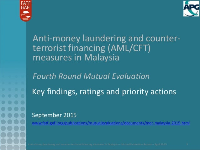 Anti-money laundering and counter-terrorist financing measures in Malaysia – Mutual Evaluation Report – April 2015 1 Anti-...