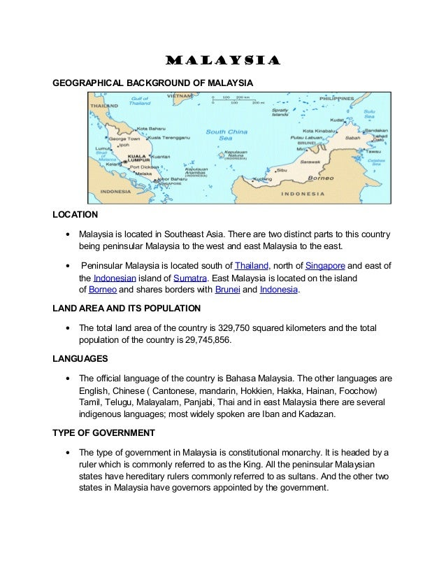 MALAYSIA GEOGRAPHICAL BACKGROUND OF MALAYSIA  LOCATION •  Malaysia is located in Southeast Asia. There are two distinct pa...