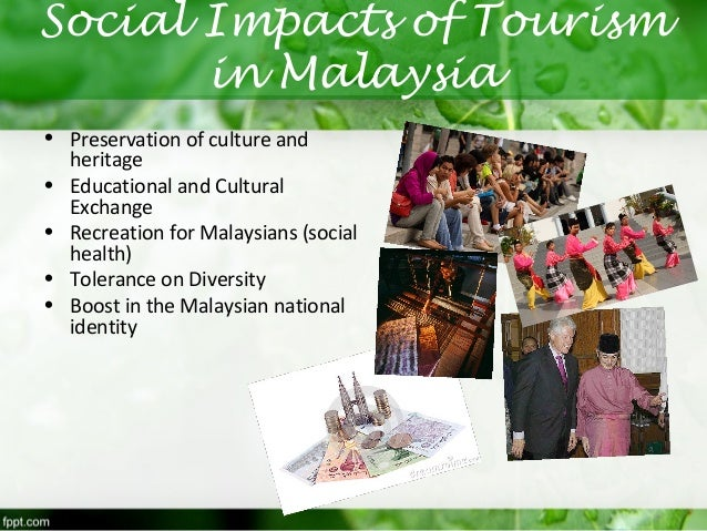 economic impacts of tourism in malaysia The tourism industry has various impacts on the economy it contributes to sales, profits, employment, tax revenue, and income tourism is fast becoming malaysia's second-largest foreign exchange earner, after the manufacturing sector.