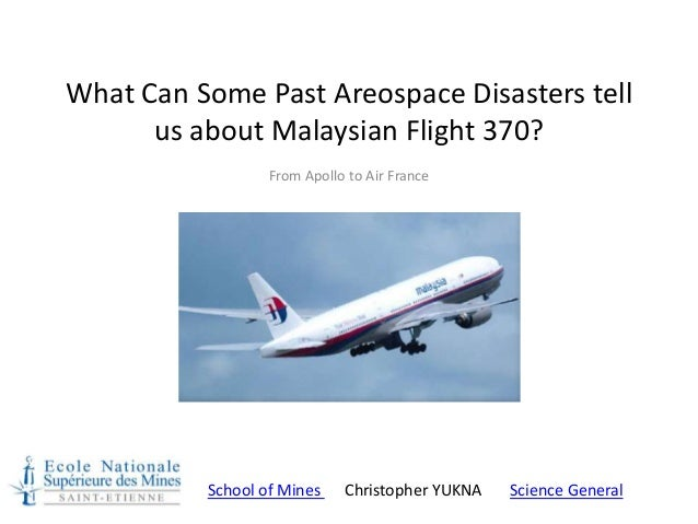 What Can Some Past Areospace Disasters tell us about Malaysian Flight 370? From Apollo to Air France School of Mines Chris...