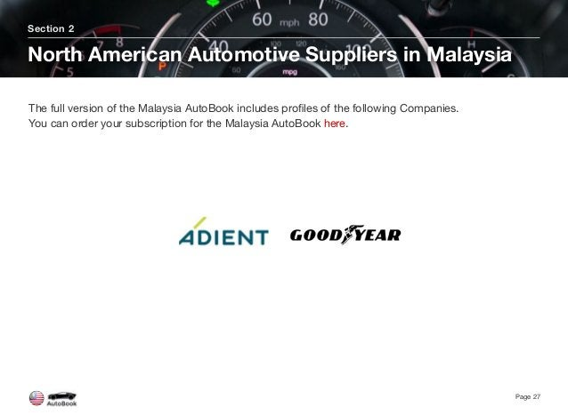 Section 2 North American Automotive Suppliers in Malaysia Page 27 The full version of the Malaysia AutoBook includes profil...
