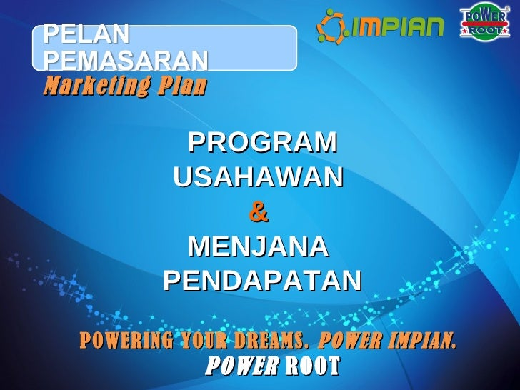 POWER  ROOT Marketing Plan PROGRAM USAHAWAN  &   MENJANA  PENDAPATAN POWERING YOUR DREAMS.  POWER IMPIAN .