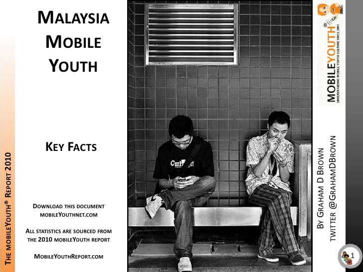 Malaysia<br />Mobile Youth<br />The mobileYouth® Report 2010<br />Key Facts<br />By Graham D Browntwitter @GrahamDBrown<br...