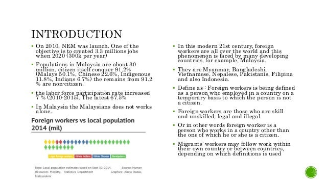 effect of foreign worker in malaysia The impact of foreign labor on malaysian society  besides low-skilled work force, malaysia also greatly depends on foreign  a local construction worker.