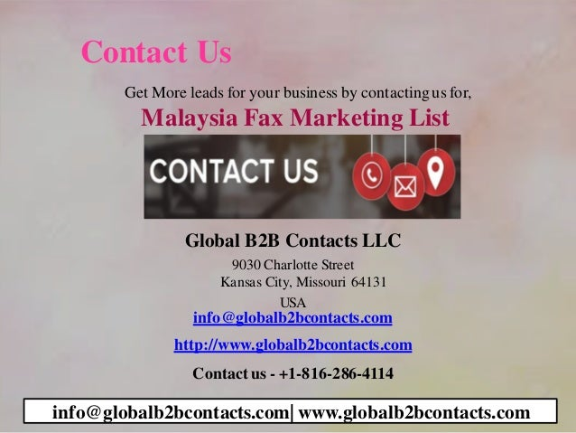 Contact Us Get More leads for your business by contactingus for, Malaysia Fax Marketing List Global B2B Contacts LLC 9030 ...