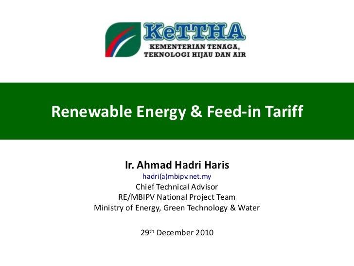 Renewable Energy & Feed-in Tariff             Ir. Ahmad Hadri Haris                 hadri(a)mbipv.net.my                 C...