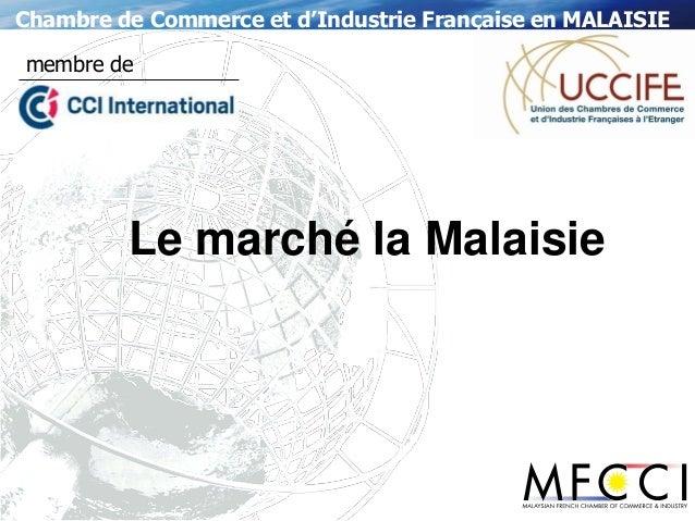 Chambre de Commerce et d'Industrie Française en MALAISIE membre de  Le marché la Malaisie