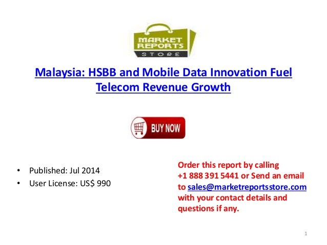 Malaysia: HSBB and Mobile Data Innovation Fuel Telecom Revenue Growth • Published: Jul 2014 • User License: US$ 990 Order ...