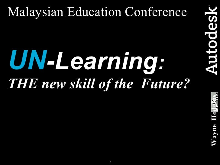 Malaysian Education Conference   UN -Learning : THE new skill of the  Future? Wayne  Hodgins