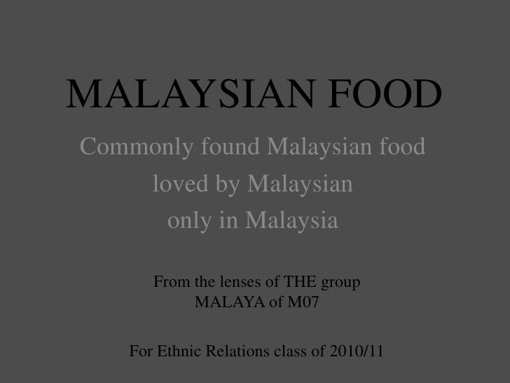 MALAYSIAN FOOD<br />Commonly found Malaysian food <br />loved by Malaysian <br />only in Malaysia<br />From the lenses of ...