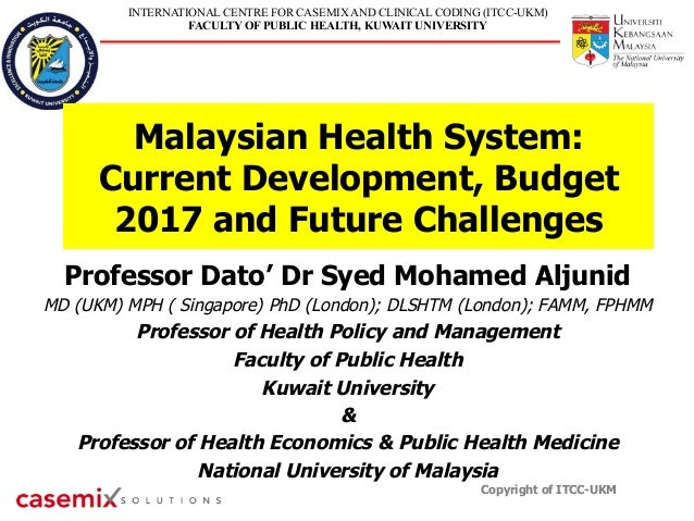 INTERNATIONAL CENTRE FOR CASEMIX AND CLINICAL CODING (ITCC-UKM) FACULTY OF PUBLIC HEALTH, KUWAIT UNIVERSITY Malaysian Heal...