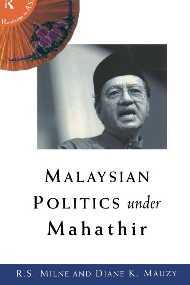 Malaysian politics under Mahathir  Economic success and authoritarian government have been the hallmarks of Mahathir Moham...