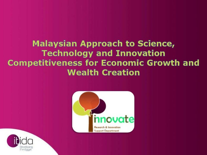Malaysian Approach to Science, Technology and Innovation Competitiveness for Economic Growth and Wealth Creation<br />