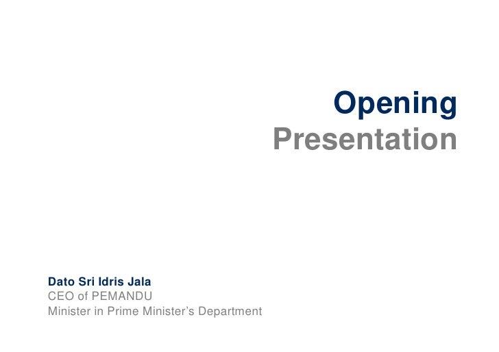 Opening                                           Presentation    Dato Sri Idris Jala CEO of PEMANDU Minister in Prime Min...