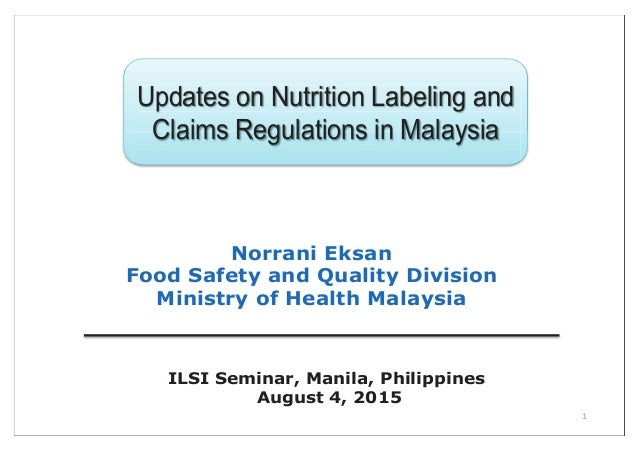1 Updates on Nutrition Labeling andUpdates on Nutrition Labeling and Claims Regulations in Malaysia Norrani Eksan Food Saf...