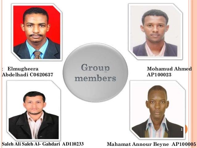 Saleh Ali Saleh Al- Gahdari AD110233 Mahamat Annour Beyne AP100005 Mohamud Ahmed AP100023 : Elmugheera Abdelhadi C0620637 1