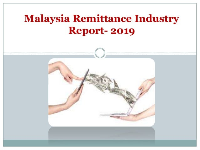 Malaysia Remittance Industry Report- 2019