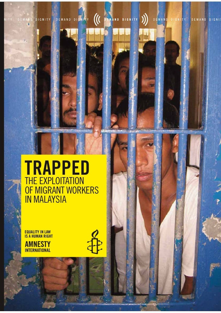 TRAPPED THE EXPLOITATION OF MIGRANT WORKERS IN MALAYSIA   EQUALITY IN LAW IS A HUMAN RIGHT