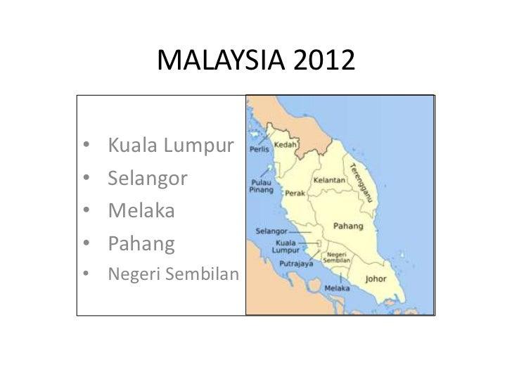 MALAYSIA 2012•   Kuala Lumpur•   Selangor•   Melaka•   Pahang• Negeri Sembilan