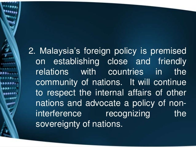 overview malaysias foreign policy This paper presents a review of the evolution of india's relations with  time in  india's foreign policy towards malaysia and singapore by.