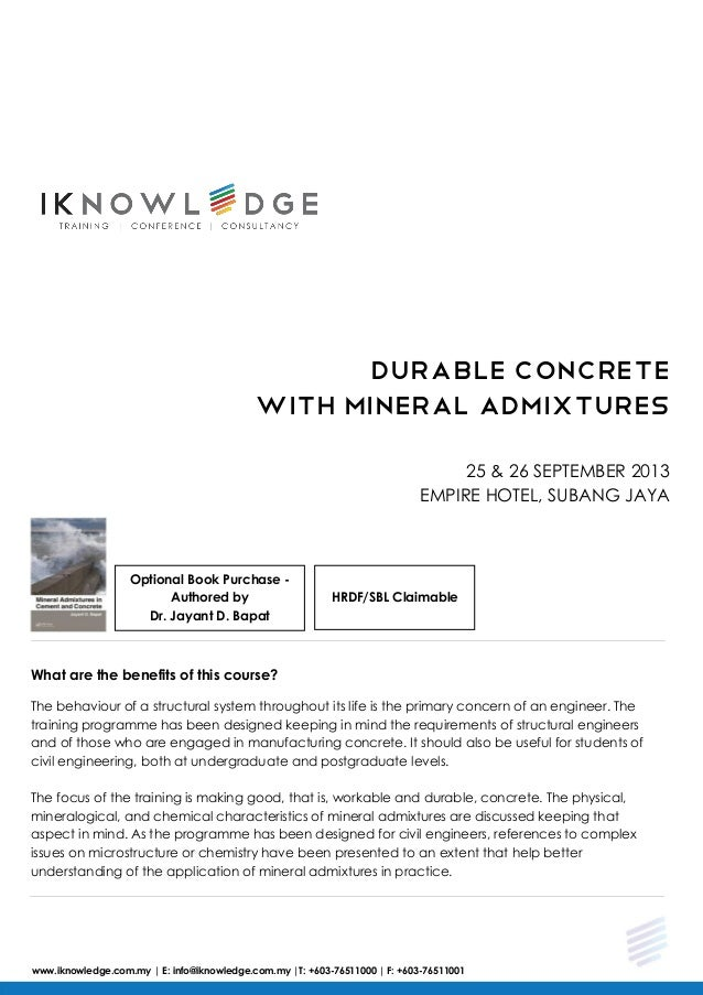 DURABLE CONCRETE WITH MINERAL ADMIXTURES 25 & 26 SEPTEMBER 2013 EMPIRE HOTEL, SUBANG JAYA What are the benefits of this co...