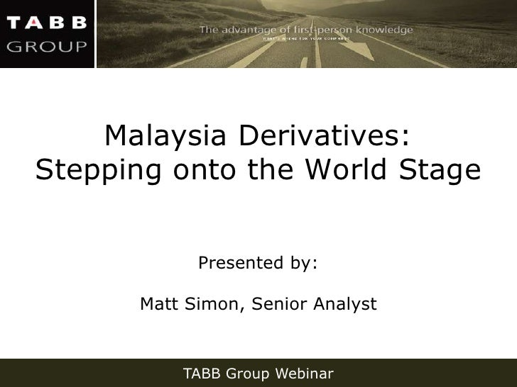 Malaysia Derivatives:Stepping onto the World Stage            Presented by:      Matt Simon, Senior Analyst          TABB ...