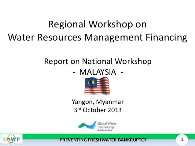 Regional Workshop on Water Resources Management Financing Report on National Workshop - MALAYSIA Yangon, Myanmar 3rd Octob...