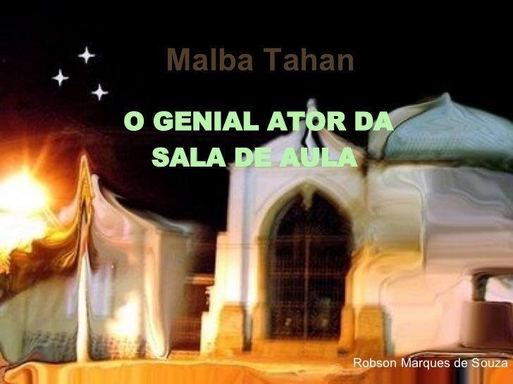 Malba   Tahan O GENIAL ATOR DA SALA DE AULA  Robson Marques de Souza