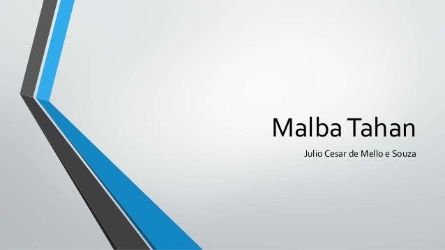 MalbaTahan  Julio Cesar de Mello e Souza