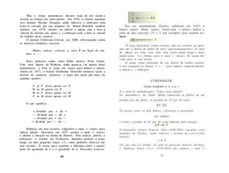 e usava a letra M, maiúscula, como sinal de operação multiplica- tiva. Assim, o produto de A por B seria para Stevin:     ...