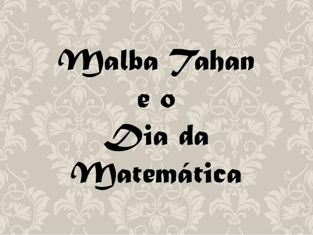 Malba Tahane oDia daMatemática