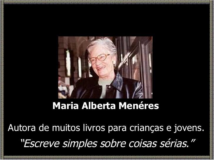 """Maria Alberta Menéres Autora de muitos livros para crianças e jovens. """" Escreve simples sobre coisas sérias."""""""