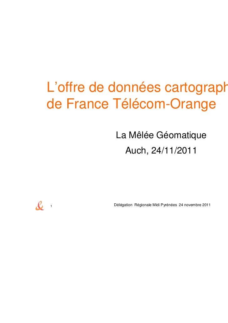 L'offre de données cartographiquesde France Télécom-Orange          La Mêlée Géomatique               Auch, 24/11/20111   ...