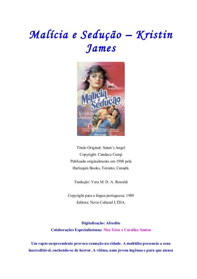 Malícia e Sedução – Kristin James Título Original: Satan's Angel Copyright: Candace Camp Publicado originalmente em 1988 p...