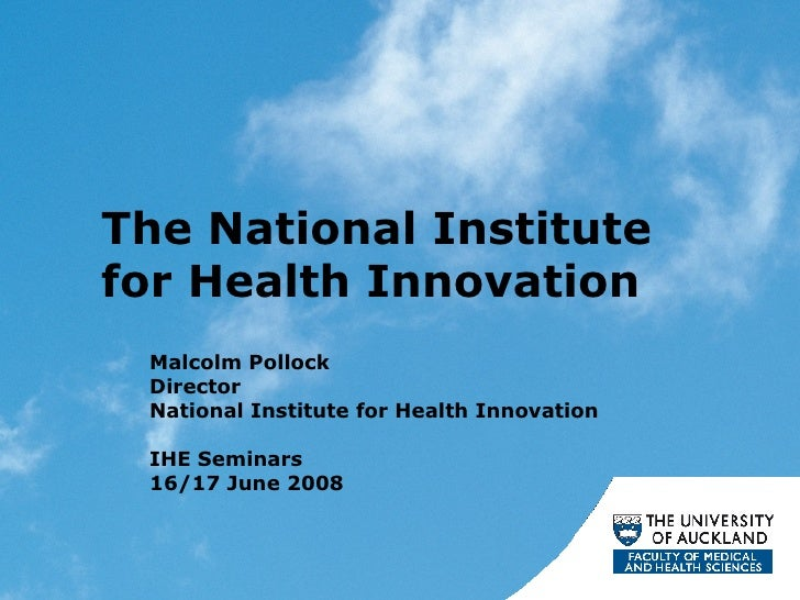 The National Institute for Health Innovation Malcolm Pollock Director National Institute for Health Innovation IHE Seminar...