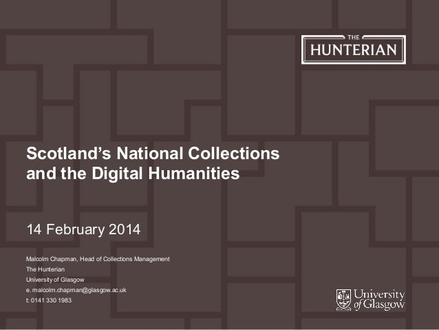 14 February 2014 Scotland's National Collections and the Digital Humanities Malcolm Chapman, Head of Collections Managemen...