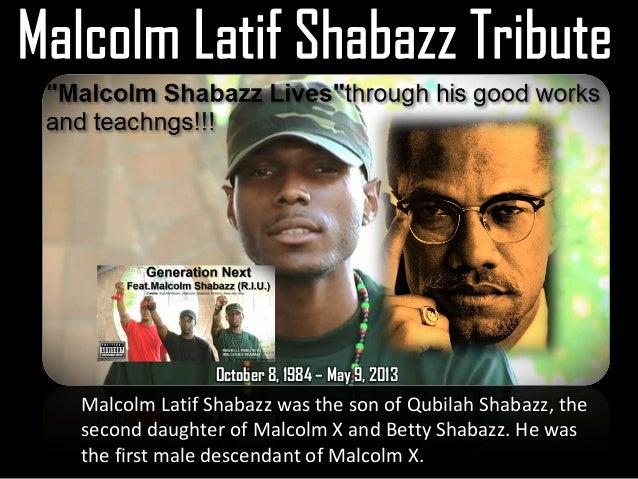 October 8, 1984 – May 9, 2013Malcolm Latif Shabazz was the son of Qubilah Shabazz, thesecond daughter of Malcolm X and Bet...