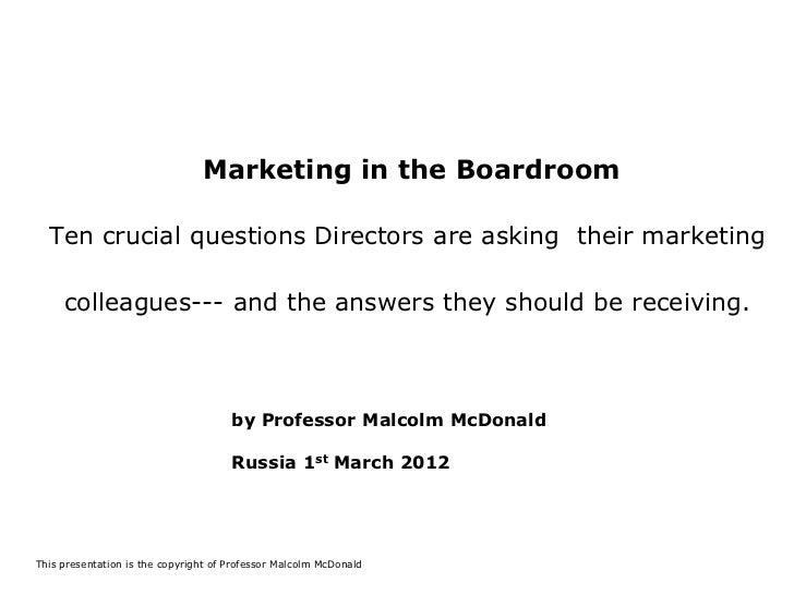 Marketing in the Boardroom  Ten crucial questions Directors are asking their marketing     colleagues--- and the answers t...